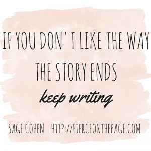 If you don't like the way the story ends, keep writing.